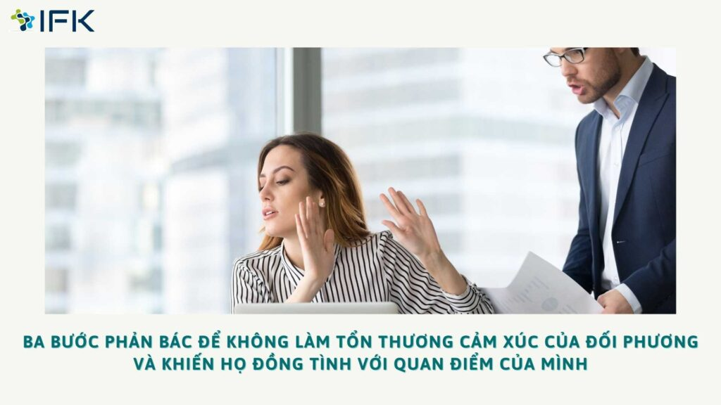 Ba Buoc Phan Bac De Khong Lam Ton Thuong Cam Xuc Cua Doi Phuong Va Khien Ho Dong Tinh Voi Quan Diem Cua Minh