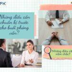 Những điều cần chuẩn bị trước và nắm chắc cho buổi phỏng vấn xin việc.